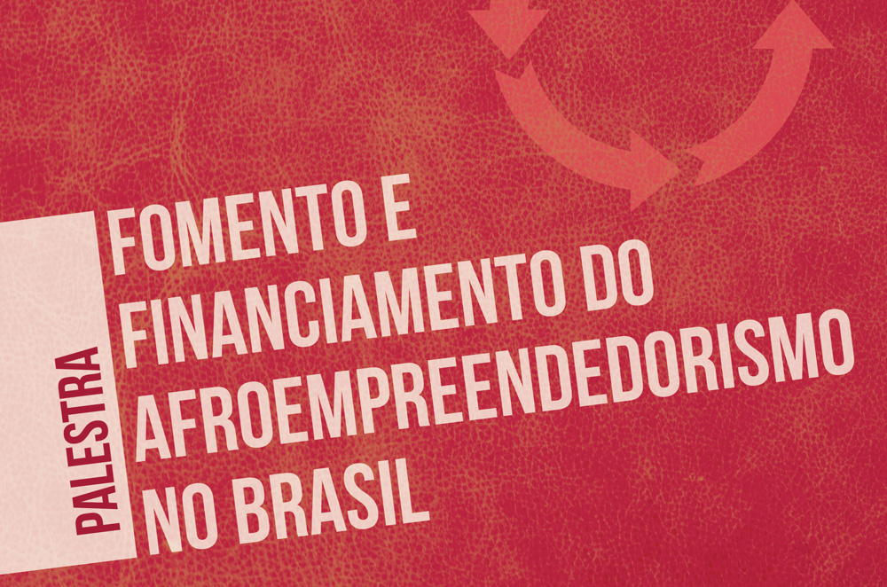 Palestra Fomento e Financiamento do Afroempreendorismo no Brasil