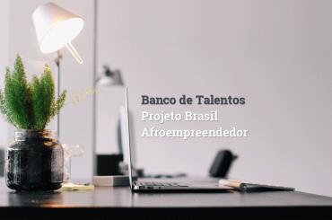 Banco de Talentos Projeto Brasil Afroempreendedor